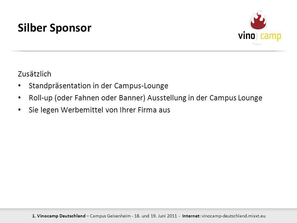 1. Vinocamp Deutschland – Campus Geisenheim - 18. und 19. Juni 2011 - Internet: vinocamp-deutschland.mixxt.eu Silber Sponsor Zusätzlich Standpräsentat