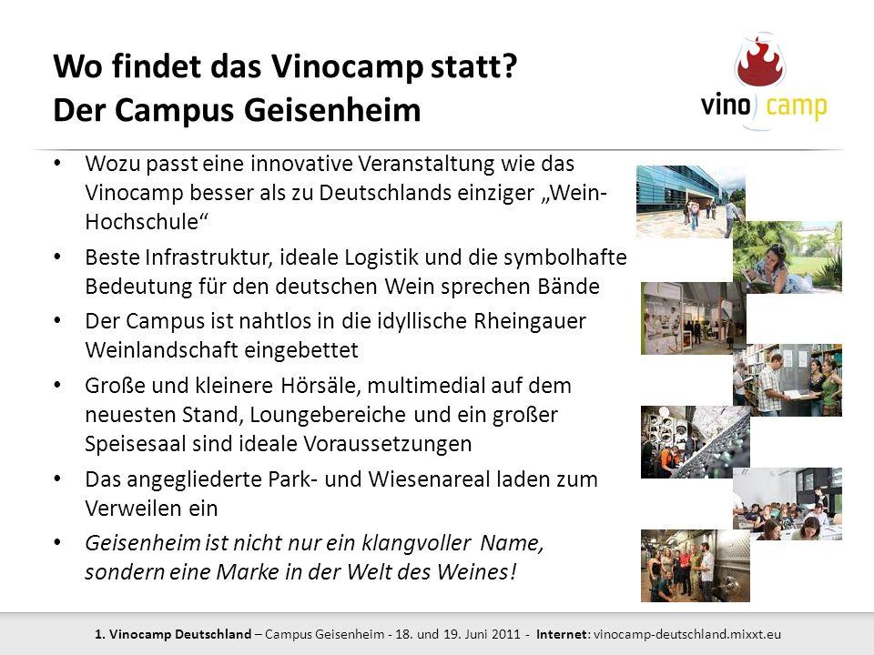 1. Vinocamp Deutschland – Campus Geisenheim - 18. und 19. Juni 2011 - Internet: vinocamp-deutschland.mixxt.eu Wo findet das Vinocamp statt? Der Campus