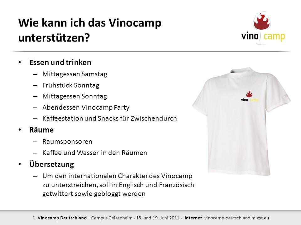 1. Vinocamp Deutschland – Campus Geisenheim - 18. und 19. Juni 2011 - Internet: vinocamp-deutschland.mixxt.eu Wie kann ich das Vinocamp unterstützen?
