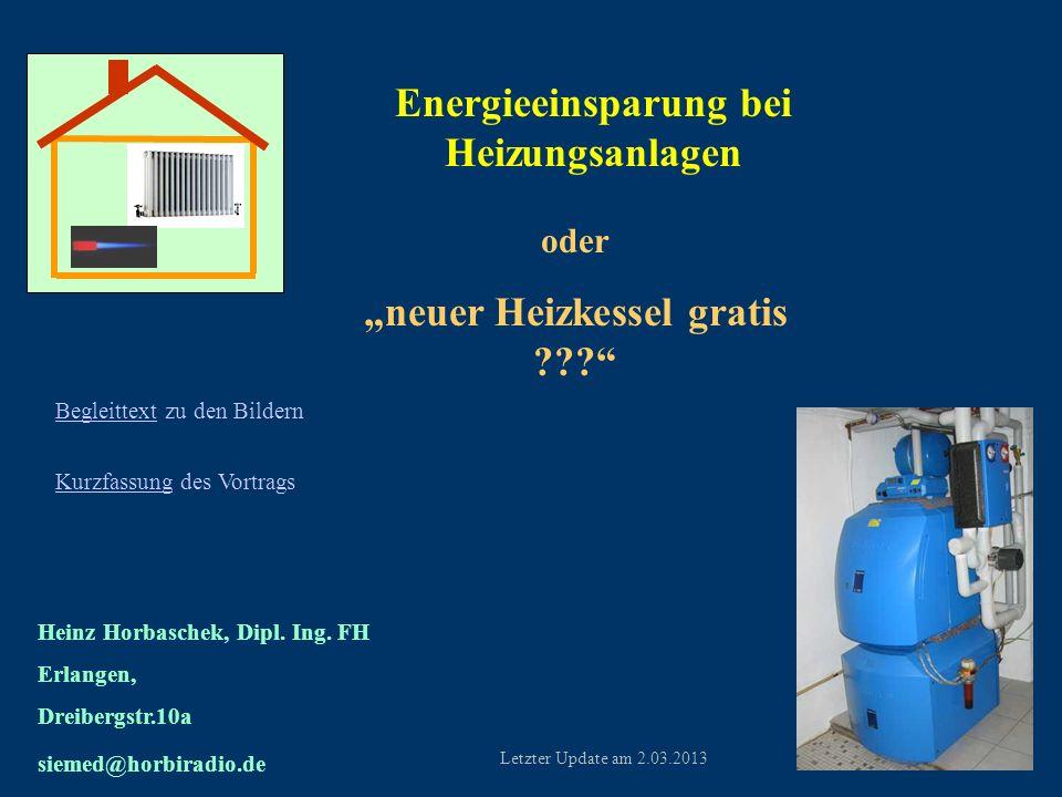 Energieeinsparung bei Heizungsanlagen oder neuer Heizkessel gratis ??? Heinz Horbaschek, Dipl. Ing. FH Erlangen, Dreibergstr.10a siemed@horbiradio.de