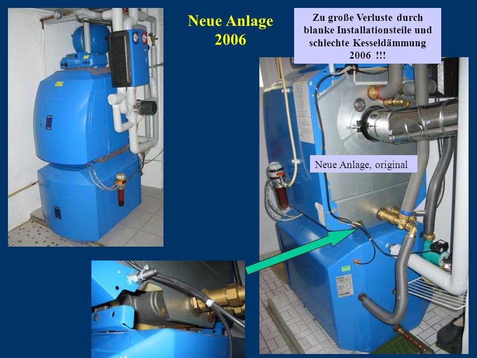 Neue Anlage, original Zu große Verluste durch blanke Installationsteile und schlechte Kesseldämmung 2006 !!! Neue Anlage 2006