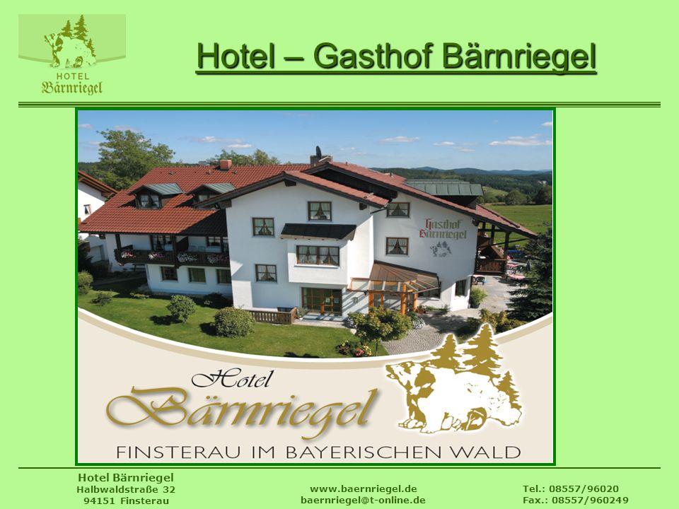 Tel.: 08557/96020 Fax.: 08557/960249 www.baernriegel.de baernriegel@t-online.de Hotel Bärnriegel Halbwaldstraße 32 94151 Finsterau Hotel – Gasthof Bär
