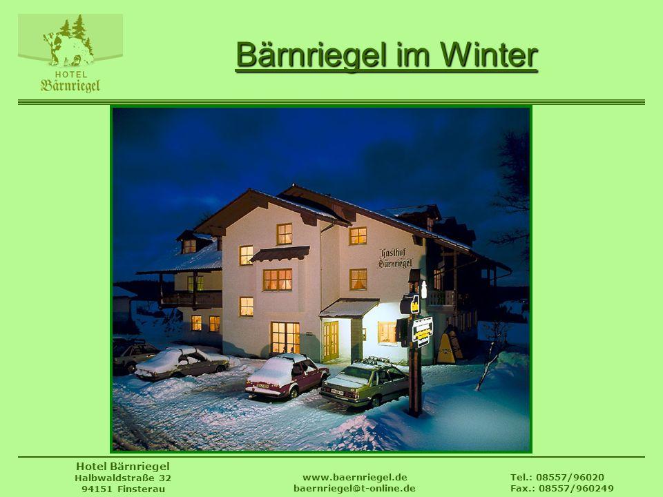 Tel.: 08557/96020 Fax.: 08557/960249 www.baernriegel.de baernriegel@t-online.de Hotel Bärnriegel Halbwaldstraße 32 94151 Finsterau Bärnriegel im Winte