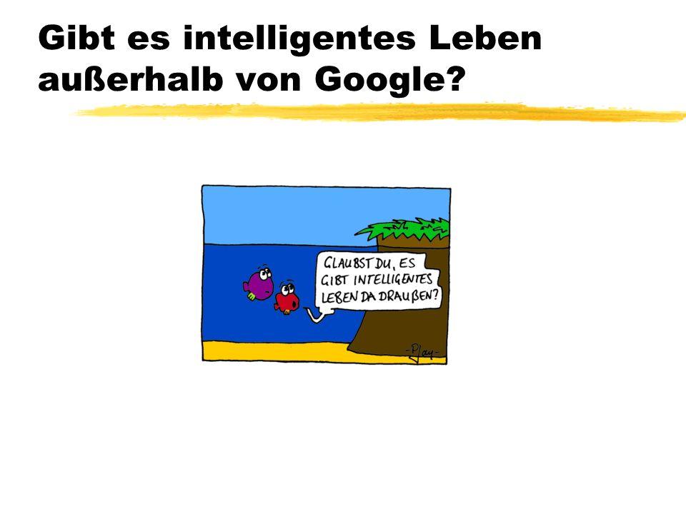 Gibt es intelligentes Leben außerhalb von Google?