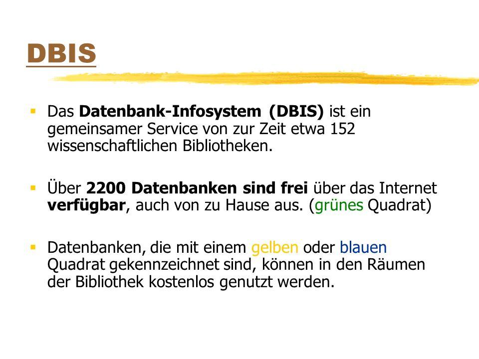 Das Datenbank-Infosystem (DBIS) ist ein gemeinsamer Service von zur Zeit etwa 152 wissenschaftlichen Bibliotheken. Über 2200 Datenbanken sind frei übe
