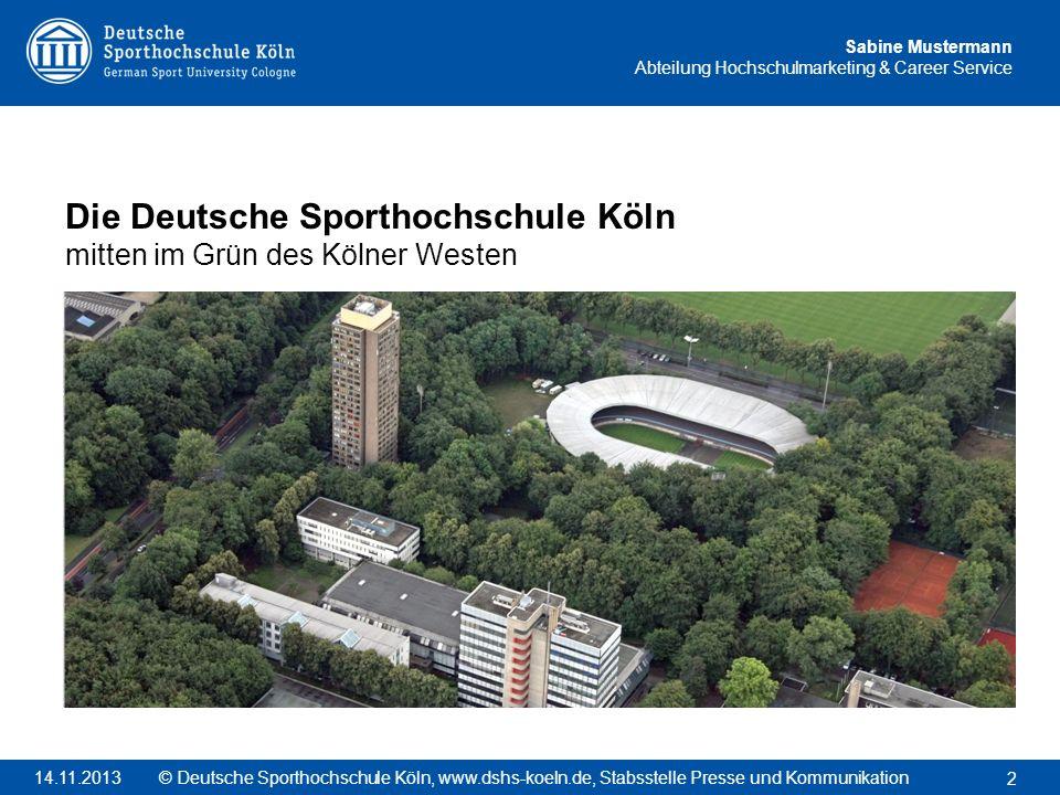 Sabine Mustermann Abteilung Hochschulmarketing & Career Service Die Deutsche Sporthochschule Köln mitten im Grün des Kölner Westen 2 © Deutsche Sporth