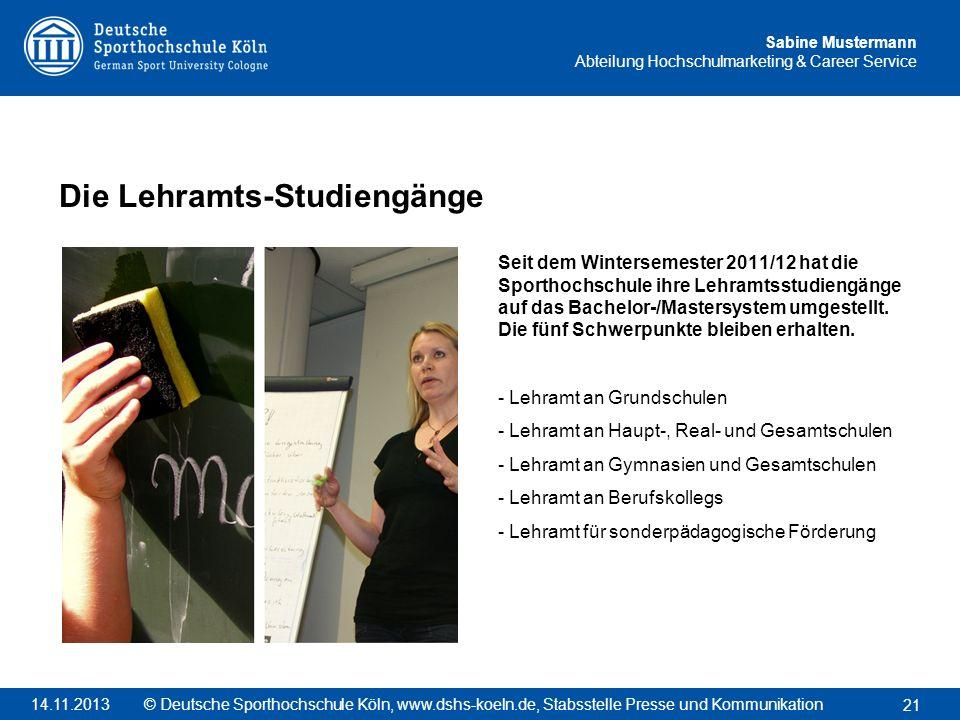 Sabine Mustermann Abteilung Hochschulmarketing & Career Service Seit dem Wintersemester 2011/12 hat die Sporthochschule ihre Lehramtsstudiengänge auf