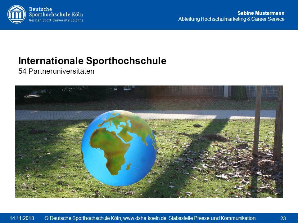 Sabine Mustermann Abteilung Hochschulmarketing & Career Service Internationale Sporthochschule 54 Partneruniversitäten 23 © Deutsche Sporthochschule K