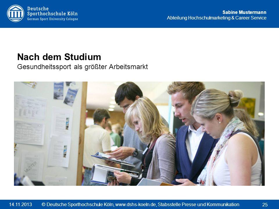 Sabine Mustermann Abteilung Hochschulmarketing & Career Service Nach dem Studium Gesundheitssport als größter Arbeitsmarkt 25 © Deutsche Sporthochschu