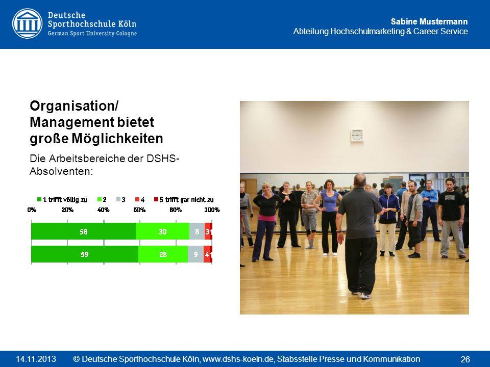 Sabine Mustermann Abteilung Hochschulmarketing & Career Service Organisation/ Management bietet große Möglichkeiten Die Arbeitsbereiche der DSHS- Abso