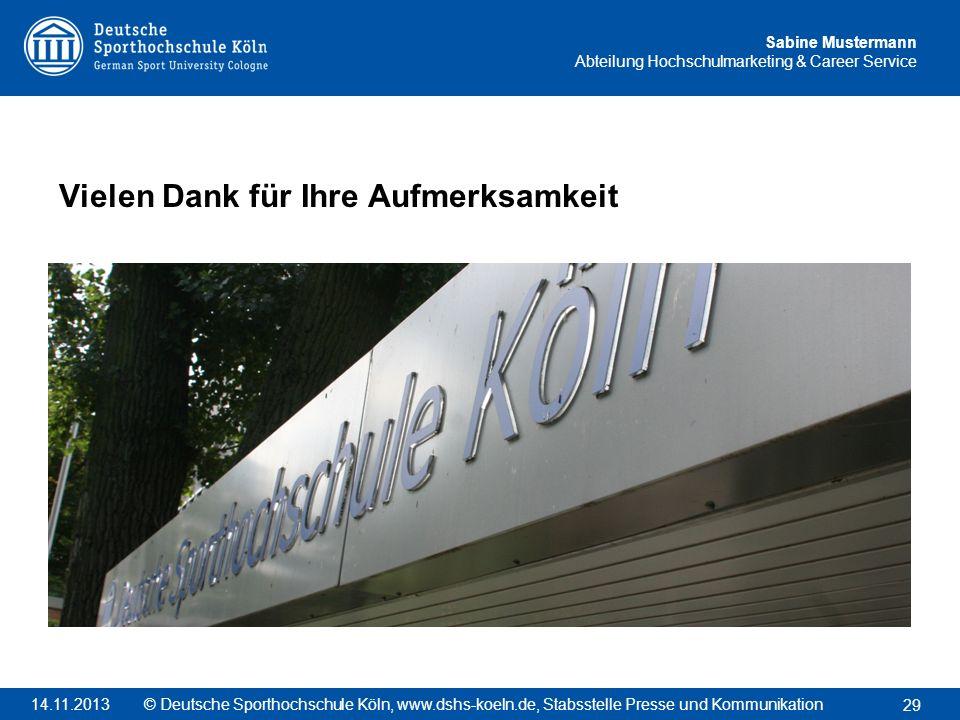 Sabine Mustermann Abteilung Hochschulmarketing & Career Service Vielen Dank für Ihre Aufmerksamkeit 29 © Deutsche Sporthochschule Köln, www.dshs-koeln