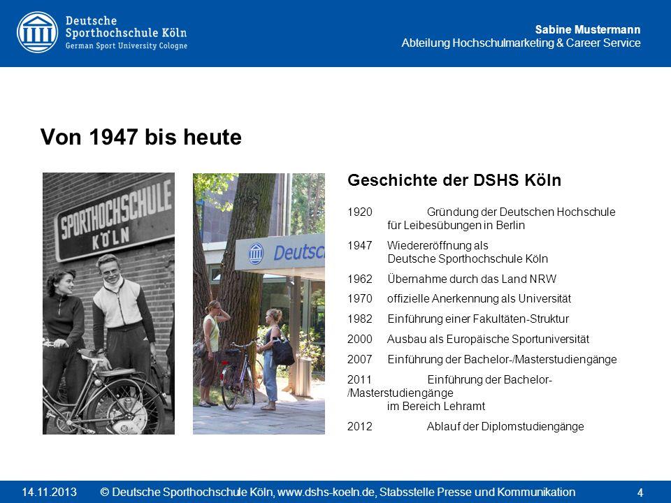 Sabine Mustermann Abteilung Hochschulmarketing & Career Service Von 1947 bis heute Geschichte der DSHS Köln 1920Gründung der Deutschen Hochschule für