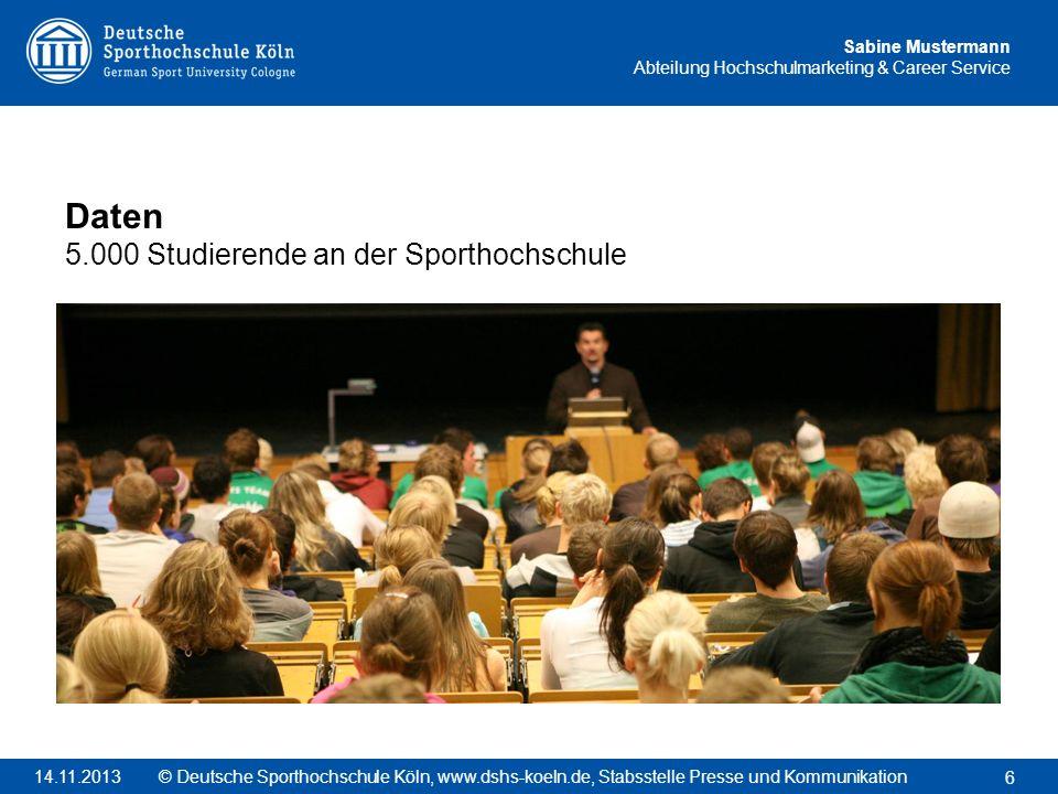 Sabine Mustermann Abteilung Hochschulmarketing & Career Service Daten 5.000 Studierende an der Sporthochschule 6 © Deutsche Sporthochschule Köln, www.