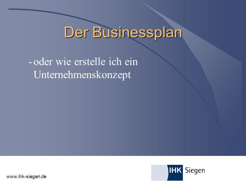 www.ihk-siegen.de Der Businessplan -oder wie erstelle ich ein Unternehmenskonzept