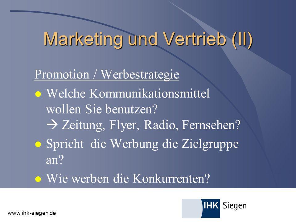 www.ihk-siegen.de Marketing und Vertrieb (II) Promotion / Werbestrategie l Welche Kommunikationsmittel wollen Sie benutzen? Zeitung, Flyer, Radio, Fer