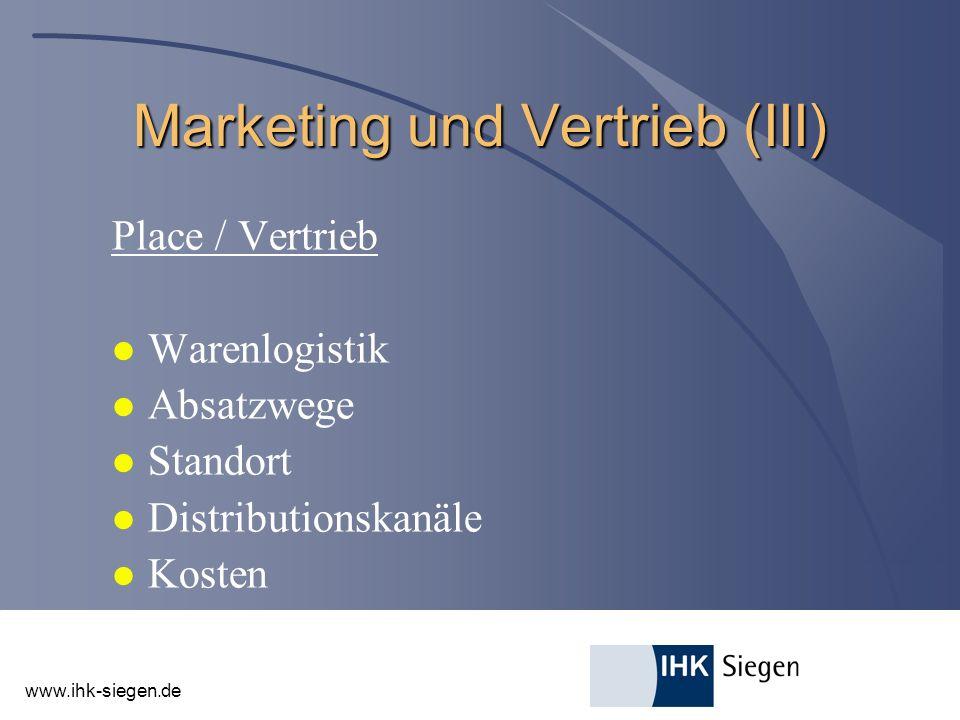 www.ihk-siegen.de Marketing und Vertrieb (III) Place / Vertrieb l Warenlogistik l Absatzwege l Standort l Distributionskanäle l Kosten