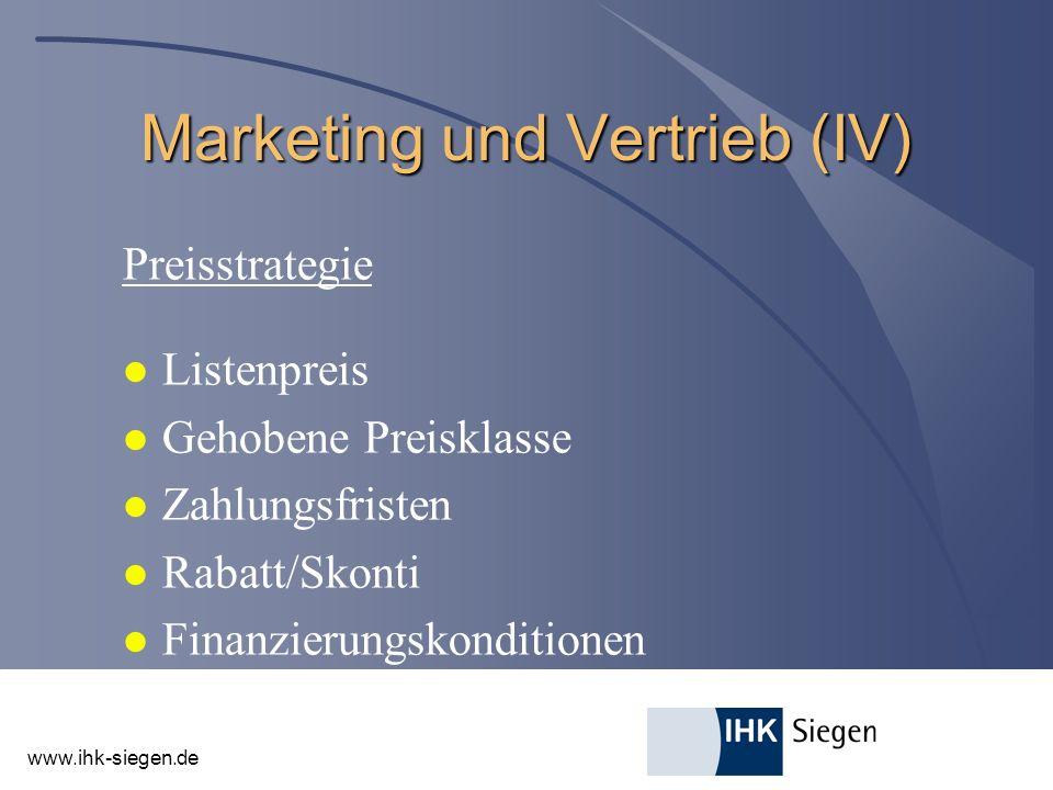 www.ihk-siegen.de Marketing und Vertrieb (IV) Preisstrategie l Listenpreis l Gehobene Preisklasse l Zahlungsfristen l Rabatt/Skonti l Finanzierungskon