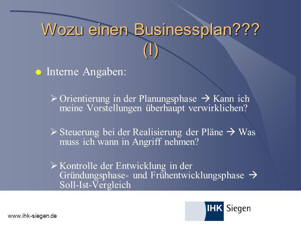 www.ihk-siegen.de Wozu einen Businessplan??? (I) l Interne Angaben: Orientierung in der Planungsphase Kann ich meine Vorstellungen überhaupt verwirkli