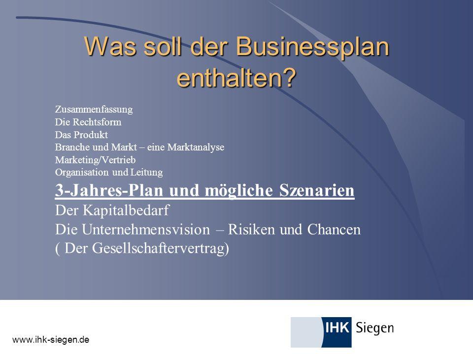 www.ihk-siegen.de Was soll der Businessplan enthalten? Zusammenfassung Die Rechtsform Das Produkt Branche und Markt – eine Marktanalyse Marketing/Vert