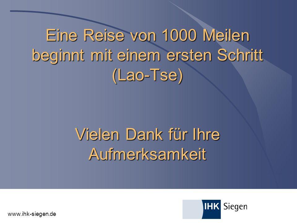 www.ihk-siegen.de Eine Reise von 1000 Meilen beginnt mit einem ersten Schritt (Lao-Tse) Vielen Dank für Ihre Aufmerksamkeit