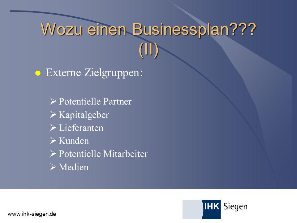 www.ihk-siegen.de Wozu einen Businessplan??? (II) l Externe Zielgruppen: Potentielle Partner Kapitalgeber Lieferanten Kunden Potentielle Mitarbeiter M