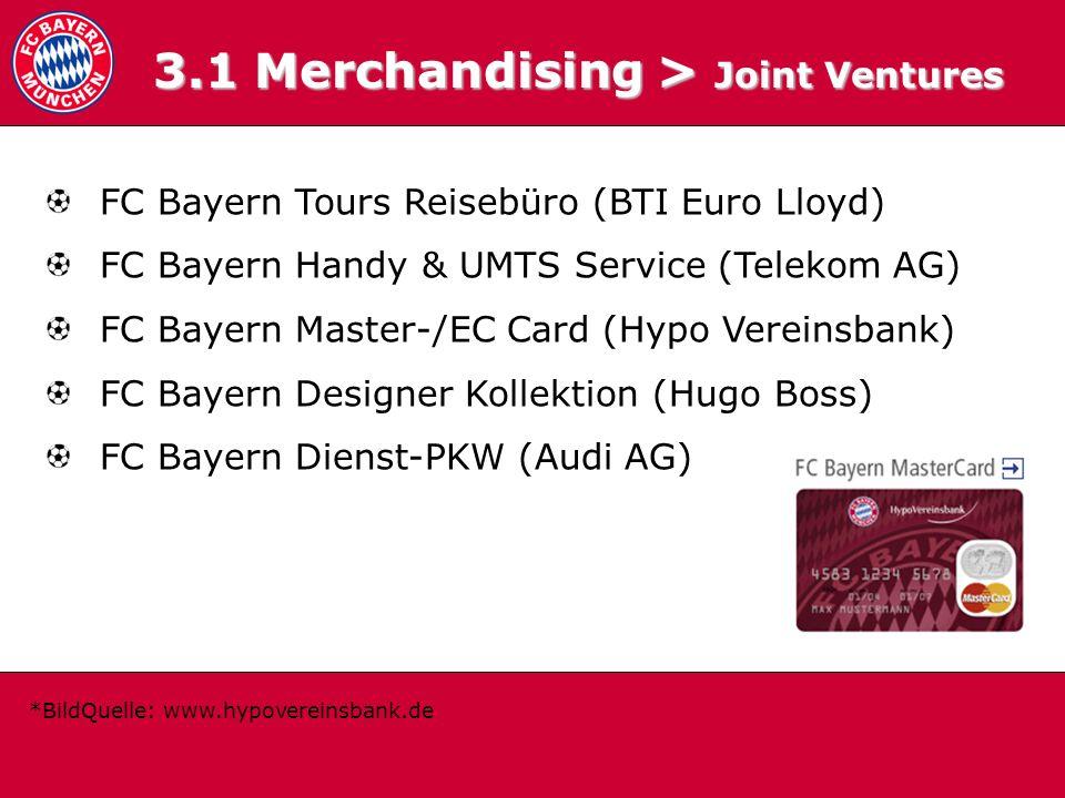 3.1 Joint Ventures 3.1 Merchandising > Joint Ventures FC Bayern Tours Reisebüro (BTI Euro Lloyd) FC Bayern Handy & UMTS Service (Telekom AG) FC Bayern