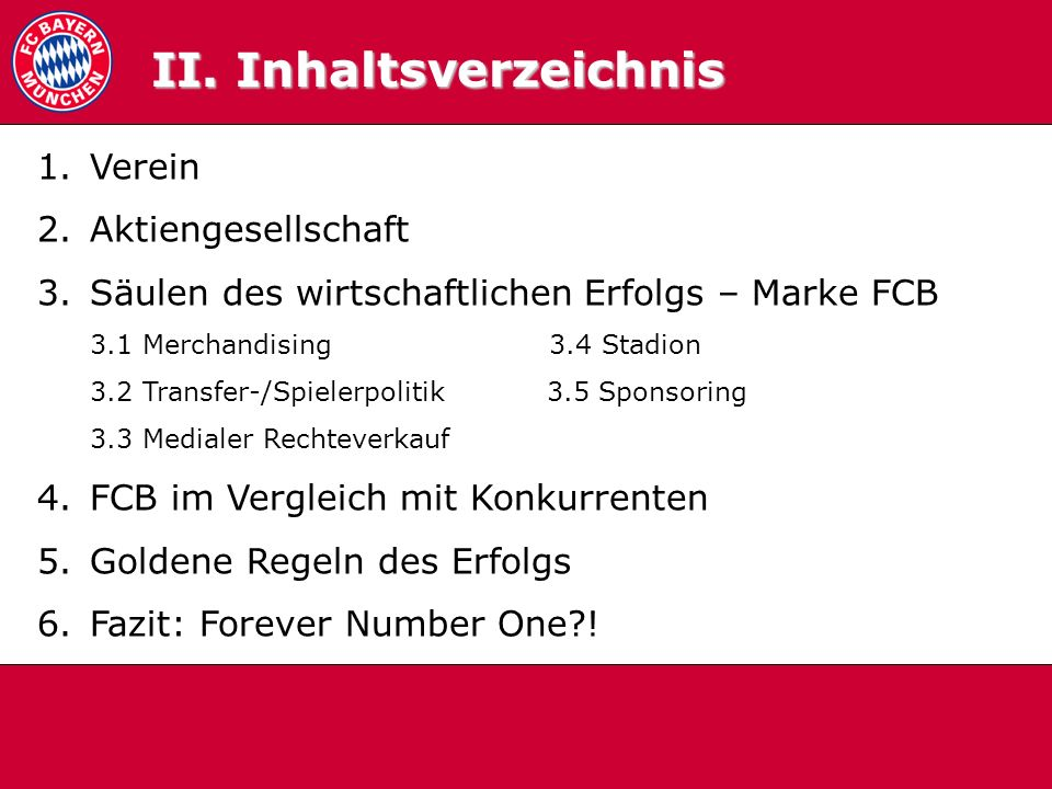 Inhaltsverzeichnis 1.Verein 2.Aktiengesellschaft 3.Säulen des wirtschaftlichen Erfolgs – Marke FCB 3.1 Merchandising. 3.4 Stadion 3.2 Transfer-/Spiele