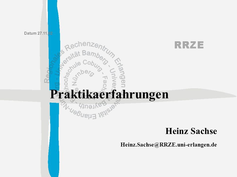 Heinz.Sachse@RRZE.uni-erlangen.de Heinz Sachse Datum 27.11.02 Praktikaerfahrungen