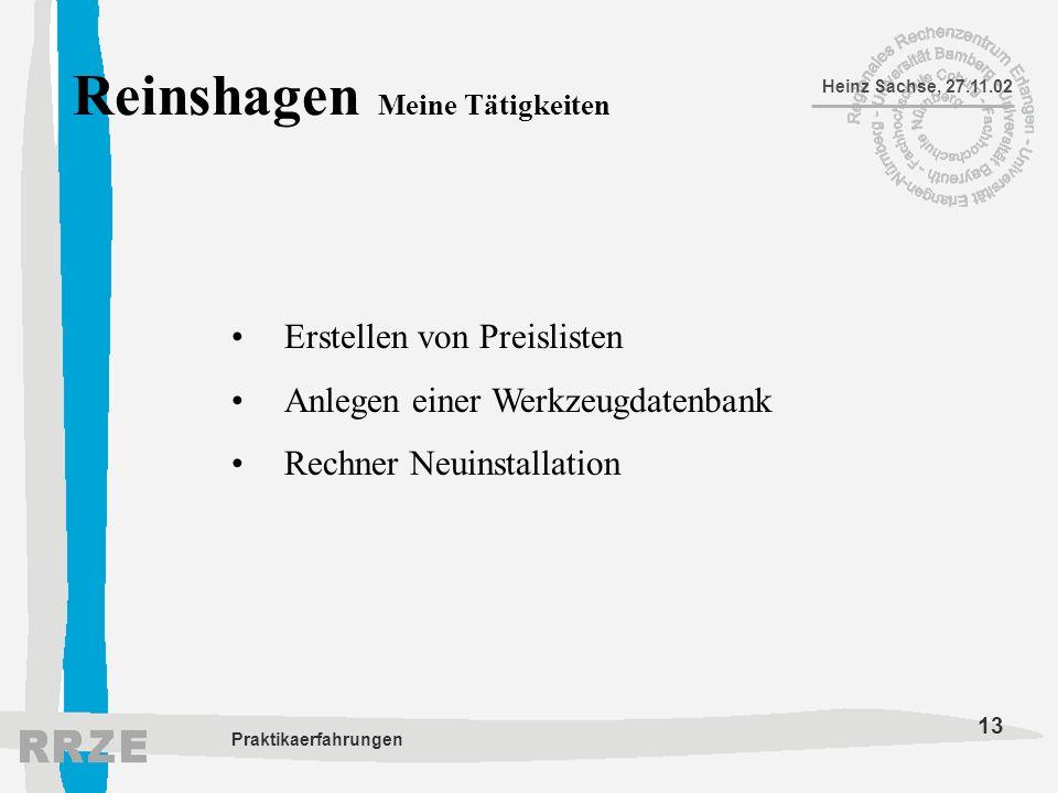 13 Heinz Sachse, 27.11.02 Praktikaerfahrungen Reinshagen Meine Tätigkeiten Erstellen von Preislisten Anlegen einer Werkzeugdatenbank Rechner Neuinstal