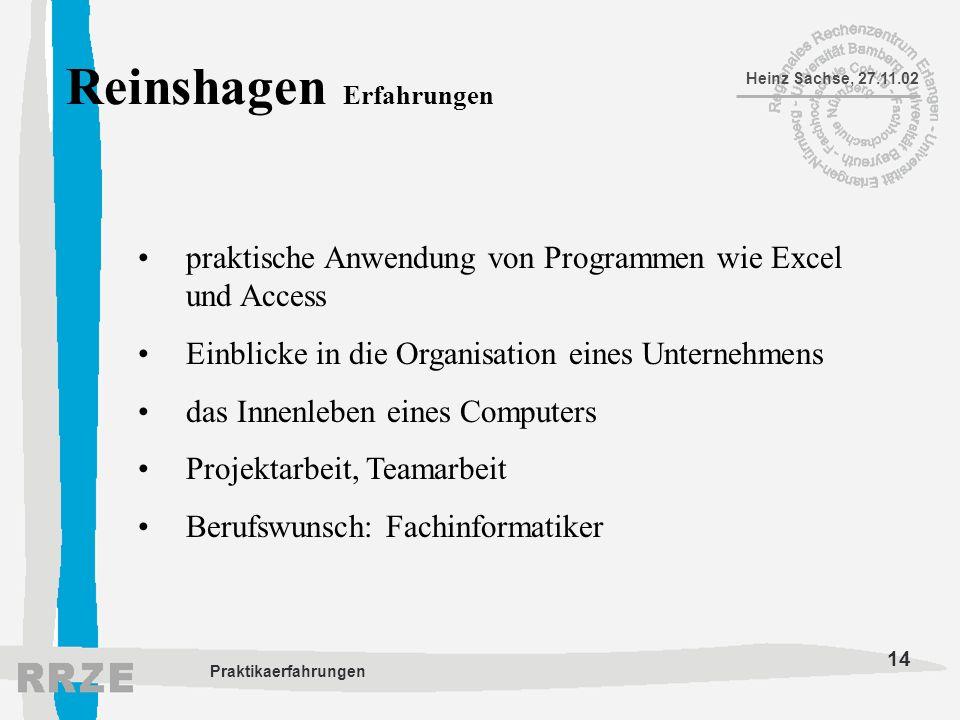 14 Heinz Sachse, 27.11.02 Praktikaerfahrungen Reinshagen Erfahrungen praktische Anwendung von Programmen wie Excel und Access Einblicke in die Organis