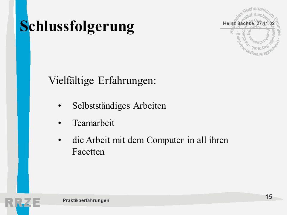 15 Heinz Sachse, 27.11.02 Praktikaerfahrungen Schlussfolgerung Vielfältige Erfahrungen: Selbstständiges Arbeiten Teamarbeit die Arbeit mit dem Compute