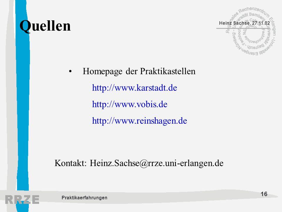 16 Heinz Sachse, 27.11.02 Praktikaerfahrungen Quellen Homepage der Praktikastellen http://www.karstadt.de http://www.vobis.de http://www.reinshagen.de