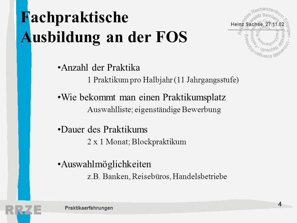4 Heinz Sachse, 27.11.02 Praktikaerfahrungen Fachpraktische Ausbildung an der FOS Anzahl der Praktika 1 Praktikum pro Halbjahr (11 Jahrgangsstufe) Wie
