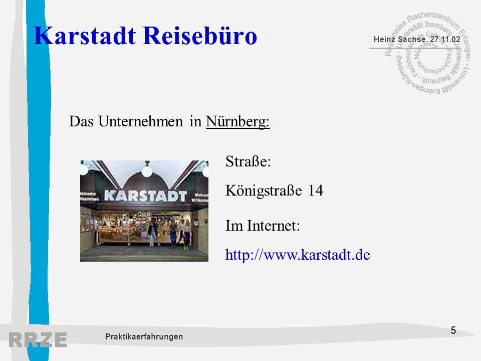 5 Heinz Sachse, 27.11.02 Praktikaerfahrungen Karstadt Reisebüro Das Unternehmen in Nürnberg: Straße: Königstraße 14 Im Internet: http://www.karstadt.d