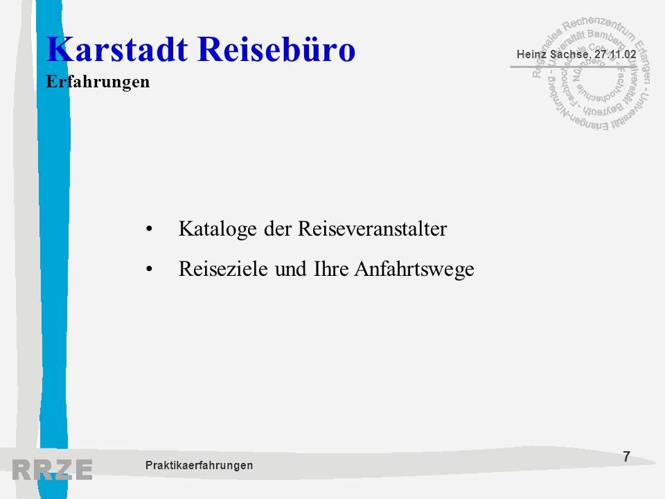 7 Heinz Sachse, 27.11.02 Praktikaerfahrungen Karstadt Reisebüro Erfahrungen Kataloge der Reiseveranstalter Reiseziele und Ihre Anfahrtswege