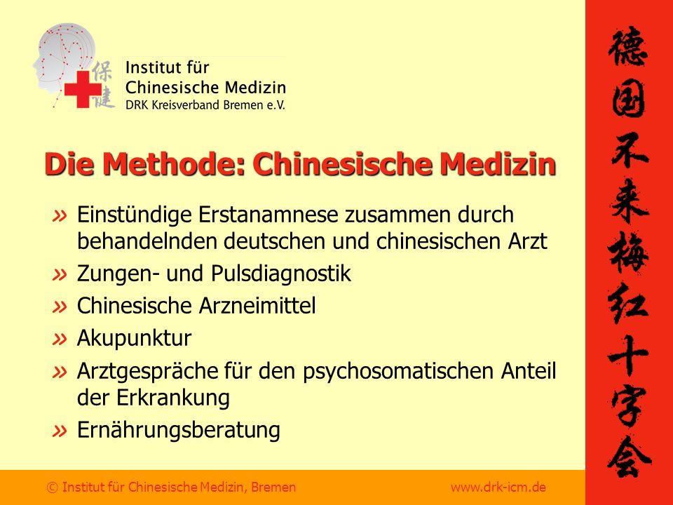© Institut für Chinesische Medizin, Bremen www.drk-icm.de Die Methode: Chinesische Medizin » Einstündige Erstanamnese zusammen durch behandelnden deutschen und chinesischen Arzt » Zungen- und Pulsdiagnostik » Chinesische Arzneimittel » Akupunktur » Arztgespräche für den psychosomatischen Anteil der Erkrankung » Ernährungsberatung