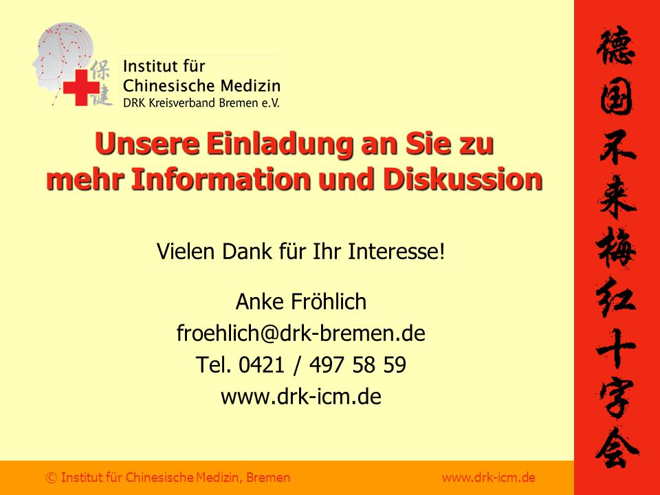 © Institut für Chinesische Medizin, Bremen www.drk-icm.de Unsere Einladung an Sie zu mehr Information und Diskussion Vielen Dank für Ihr Interesse.