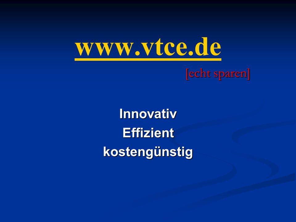 [echt sparen] www.vtce.de [echt sparen] www.vtce.de InnovativEffizientkostengünstig