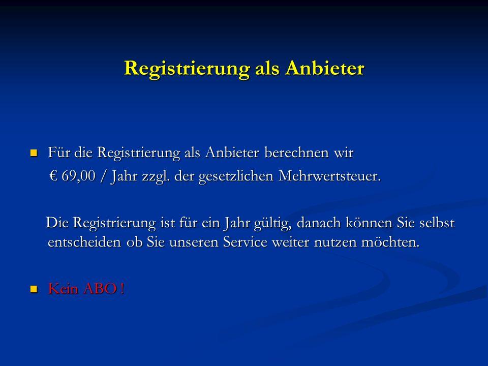 Registrierung als Anbieter Für die Registrierung als Anbieter berechnen wir Für die Registrierung als Anbieter berechnen wir 69,00 / Jahr zzgl.