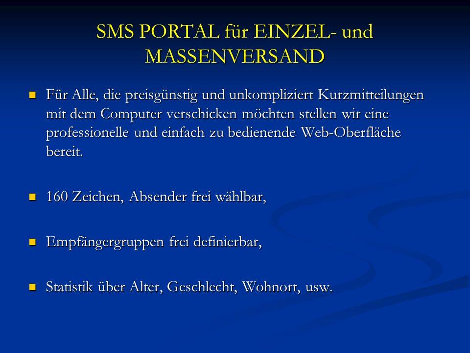 SMS PORTAL für EINZEL- und MASSENVERSAND Für Alle, die preisgünstig und unkompliziert Kurzmitteilungen mit dem Computer verschicken möchten stellen wir eine professionelle und einfach zu bedienende Web-Oberfläche bereit.
