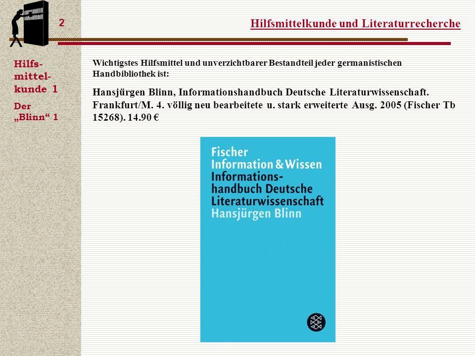 Hilfsmittelkunde und Literaturrecherche 2 Hilfs- mittel- kunde 1 Der Blinn 1 Wichtigstes Hilfsmittel und unverzichtbarer Bestandteil jeder germanistischen Handbibliothek ist: Hansjürgen Blinn, Informationshandbuch Deutsche Literaturwissenschaft.