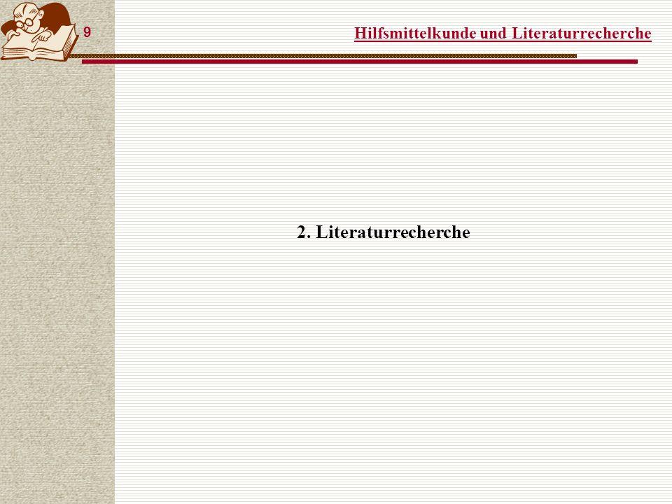 Hilfsmittelkunde und Literaturrecherche 9 2. Literaturrecherche