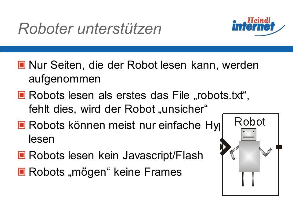 Roboter unterstützen Nur Seiten, die der Robot lesen kann, werden aufgenommen Robots lesen als erstes das File robots.txt, fehlt dies, wird der Robot