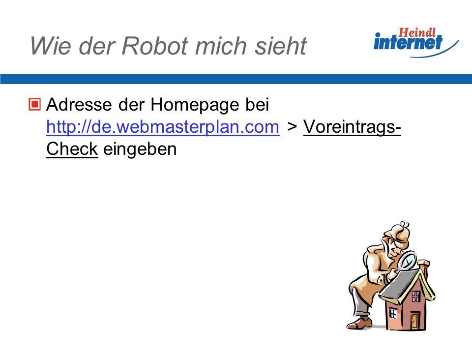 Wie der Robot mich sieht Adresse der Homepage bei http://de.webmasterplan.com > Voreintrags- Check eingeben