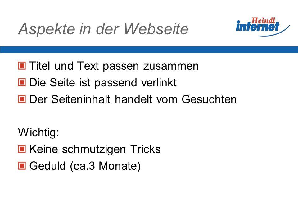 Aspekte in der Webseite Titel und Text passen zusammen Die Seite ist passend verlinkt Der Seiteninhalt handelt vom Gesuchten Wichtig: Keine schmutzigen Tricks Geduld (ca.3 Monate)