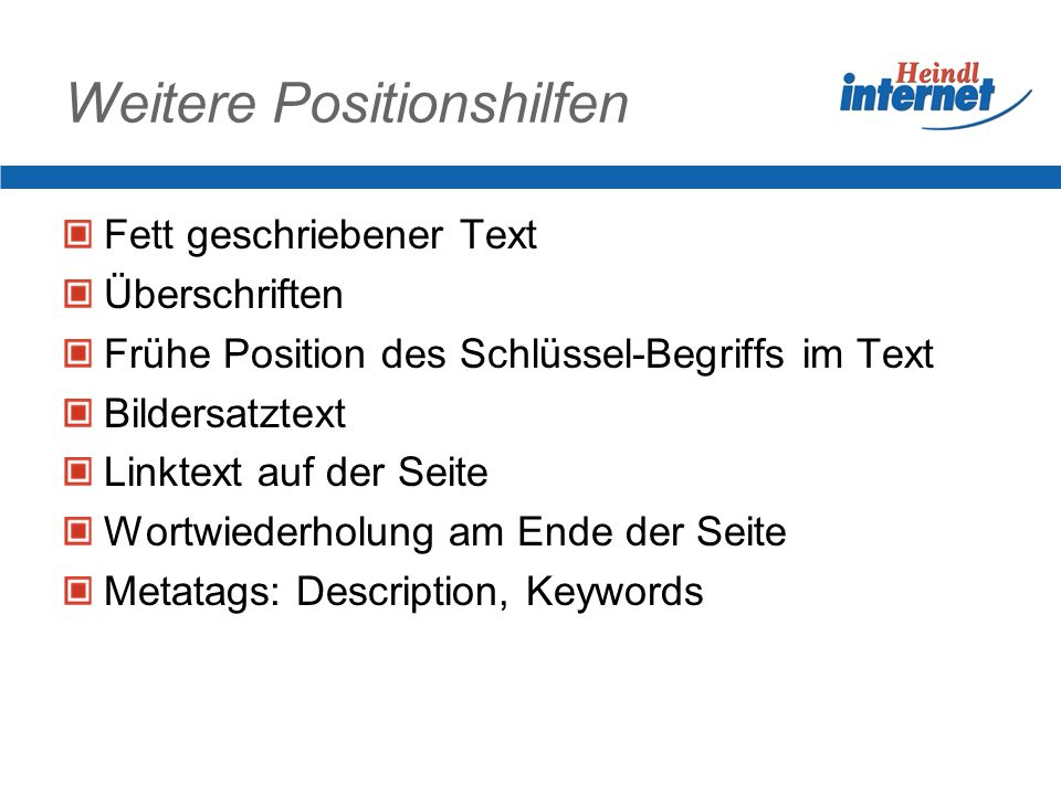 Weitere Positionshilfen Fett geschriebener Text Überschriften Frühe Position des Schlüssel-Begriffs im Text Bildersatztext Linktext auf der Seite Wortwiederholung am Ende der Seite Metatags: Description, Keywords