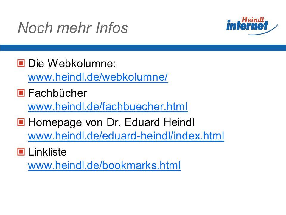 Noch mehr Infos Die Webkolumne: www.heindl.de/webkolumne/ Fachbücher www.heindl.de/fachbuecher.html Homepage von Dr.