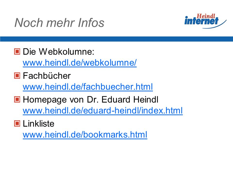 Noch mehr Infos Die Webkolumne: www.heindl.de/webkolumne/ Fachbücher www.heindl.de/fachbuecher.html Homepage von Dr. Eduard Heindl www.heindl.de/eduar