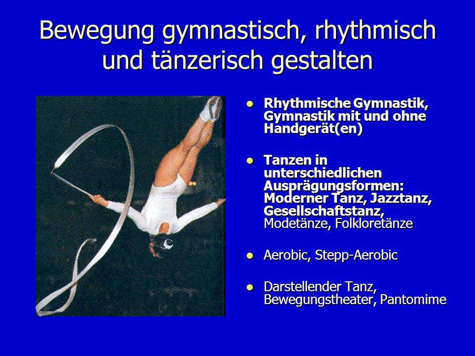 Bewegung gymnastisch, rhythmisch und tänzerisch gestalten Rhythmische Gymnastik, Gymnastik mit und ohne Handgerät(en) Rhythmische Gymnastik, Gymnastik