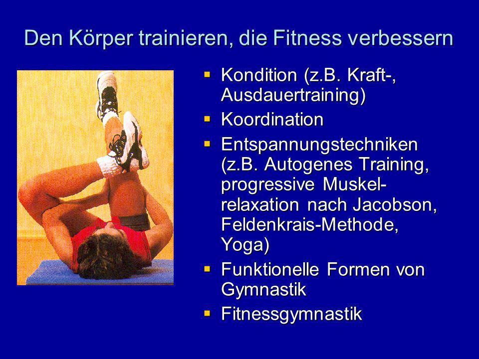 Den Körper trainieren, die Fitness verbessern Kondition (z.B. Kraft-, Ausdauertraining) Kondition (z.B. Kraft-, Ausdauertraining) Koordination Koordin